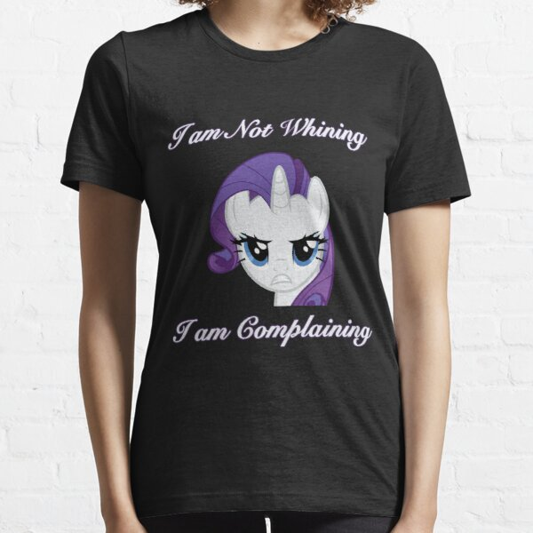 I am not Whining, I am Complaining Essential T-Shirt