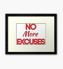 No More Excuses Framed Print