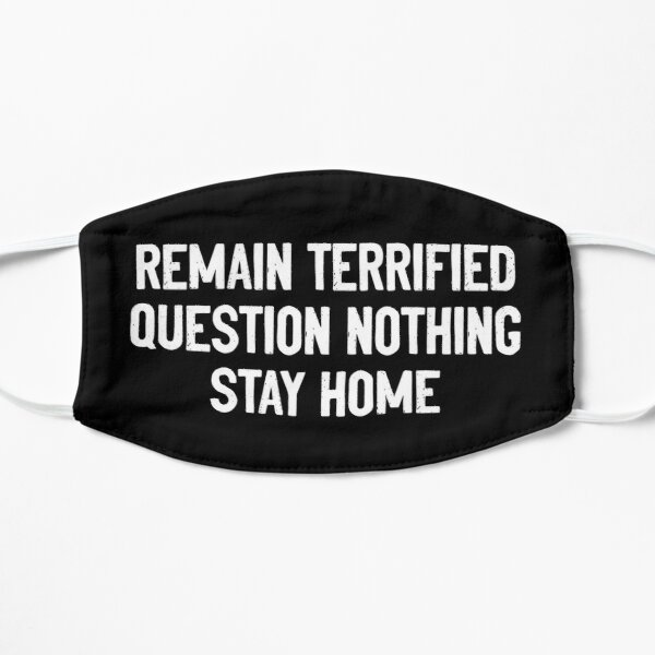 Remain Terrified Question Nothing Stay Home Mask