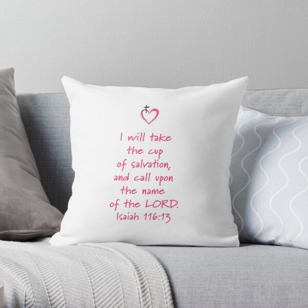 Isaiah 116:13 If you call on the LORD JESUS you will be saved  Throw Pillow