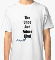 The Once and Future Clotpole Classic T-Shirt