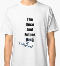 The Once and Future Dollophead Classic T-Shirt