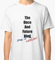 The Once and Future Prat (MERLIN!) Classic T-Shirt