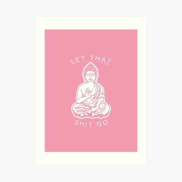 Let That Shit Go Buddha (Pink) Art Print
