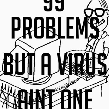 99 Problems But A Virus Ain't One! by Byron352