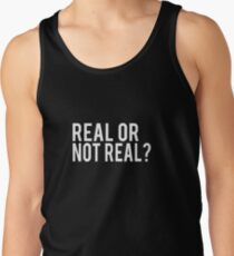 Real or not real?  Tank Top