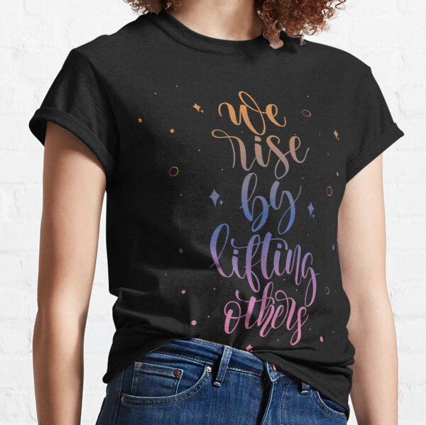 We Rise By Lifting Others - Inspirational Designs Classic T-Shirt