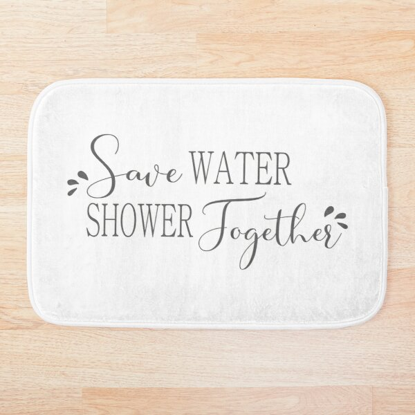 Save Water Shower Together - Grey and White - fun shower curtain Bath Mat
