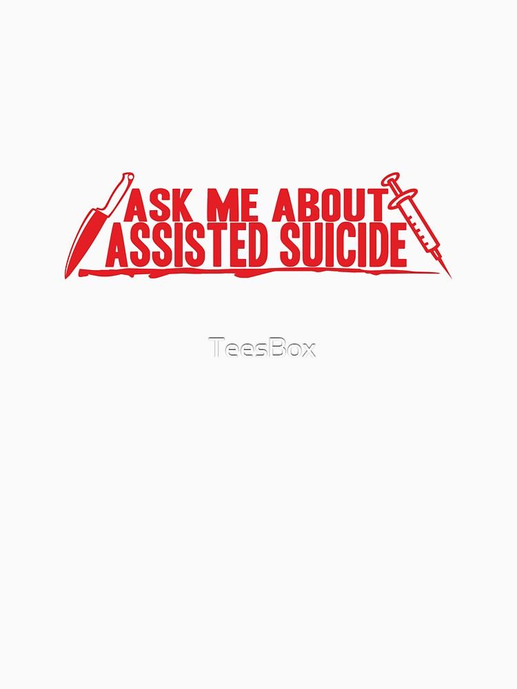 Ask Me About Assisted Suicide by TeesBox