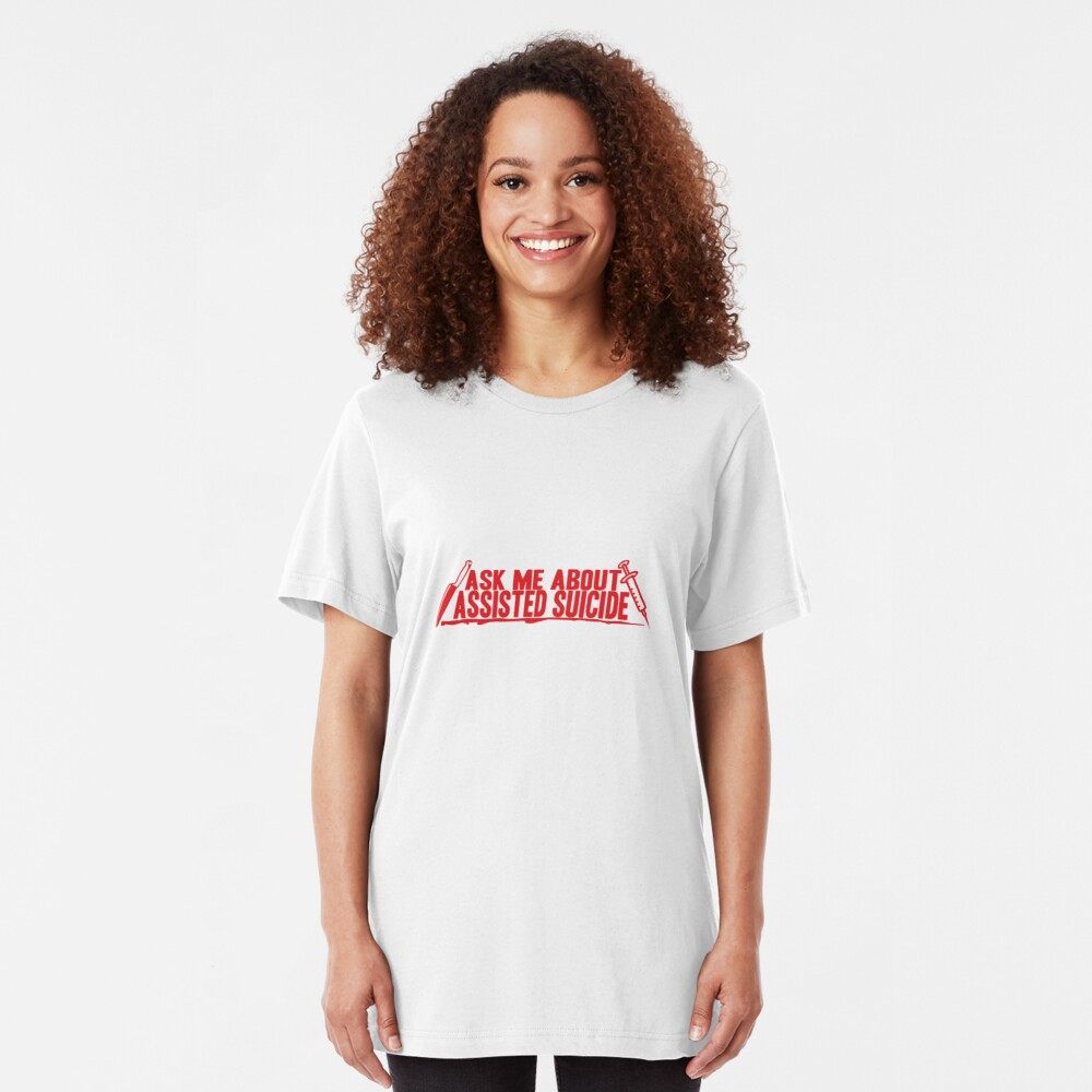 Ask Me About Assisted Suicide Slim Fit T-Shirt
