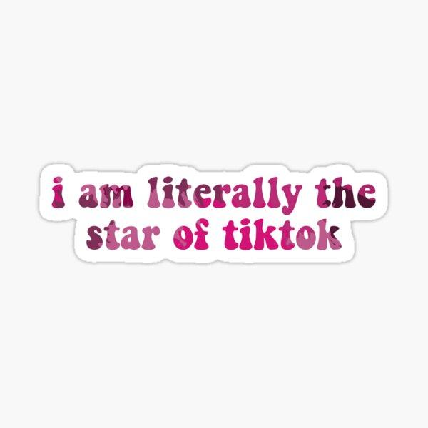 I Am Literally The Star Of Tiktok Sticker