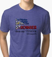 the Filipino SPIRIT is STRONGER than any TYPHOON Tri-blend T-Shirt