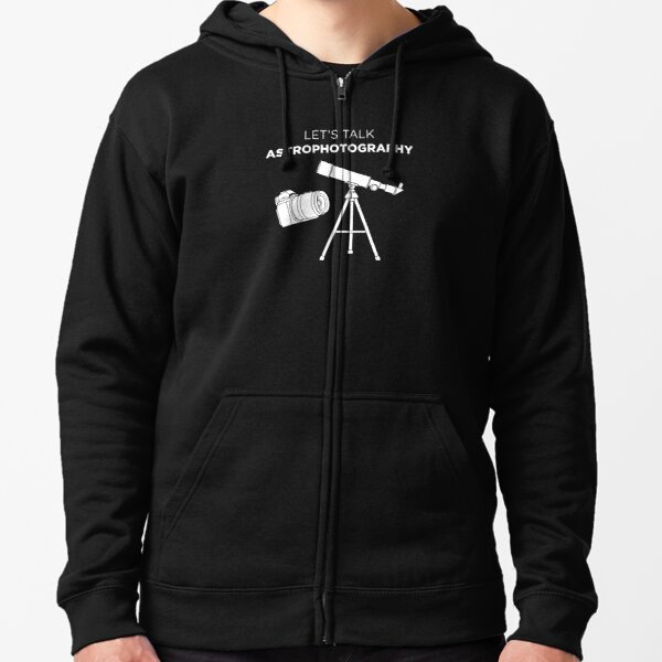 Astrophotographer Let's Talk Astrophotography graphic Zipped Hoodie