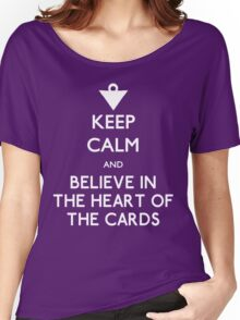 Keep Calm and Believe in the Heart of the Cards Women's Relaxed Fit T-Shirt