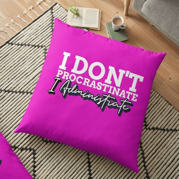 I Don't Procrastinate, I Administrate Funny Admin Gift  Floor Pillow