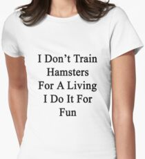 I Don't Train Hamsters For A Living I Do It For Fun  T-Shirt