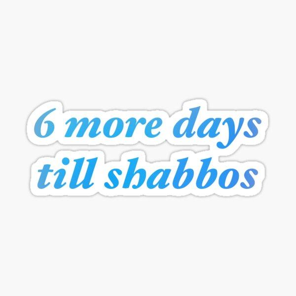 Six More Days Till Shabbos Sticker
