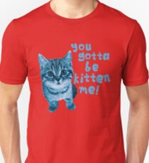 Are You Kitten Me? Unisex T-Shirt
