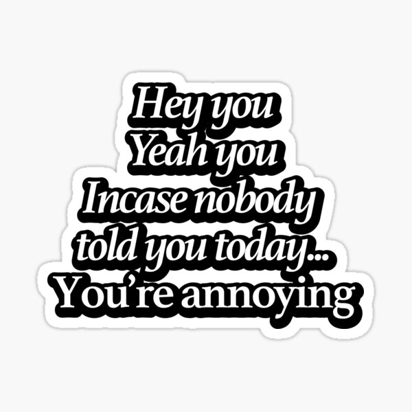 Hé toi, ouais toi, au cas où personne ne te l'a dit aujourd'hui, tu es ennuyeux Sticker