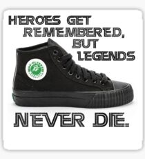 Heroes get remembered, but legends never die. Sticker