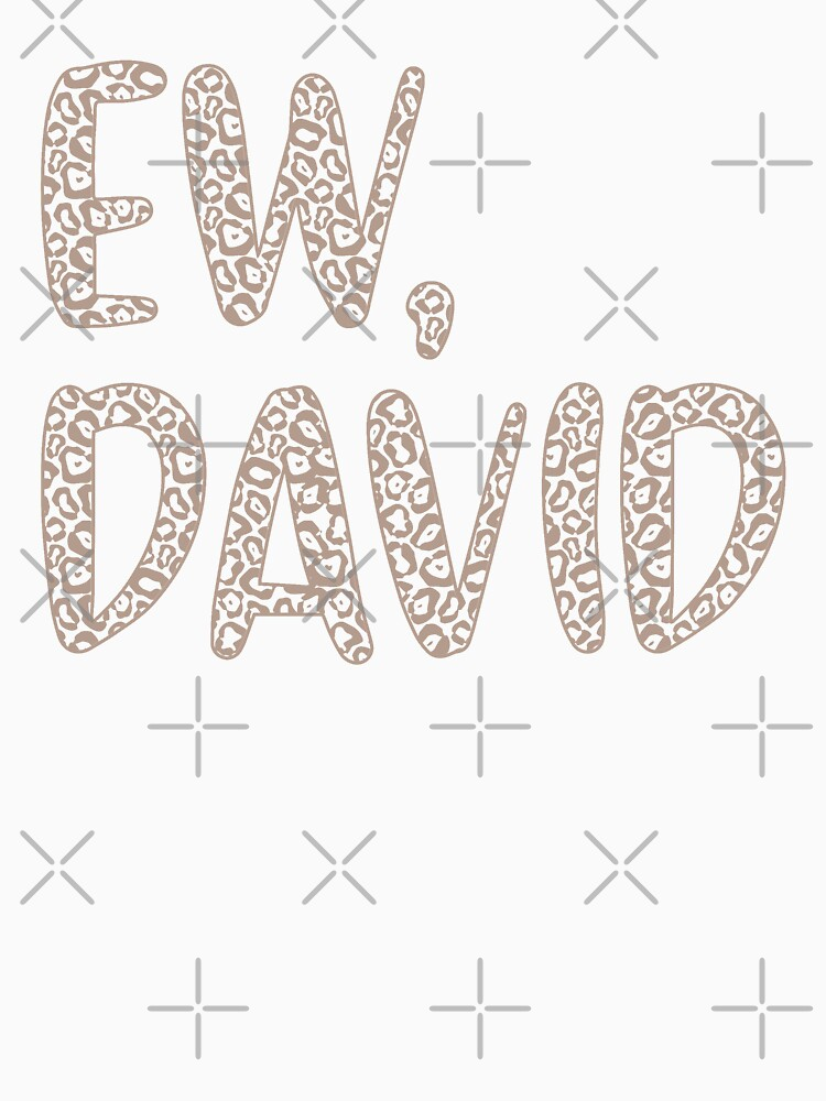 Ew, David. The Leopard Print iconic Schitt's Creek Alexis Rose to David Rose quote by The-Goods