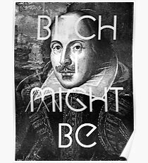 Bitch I Might Be William Shakespeare Black White | Wighte.com Poster