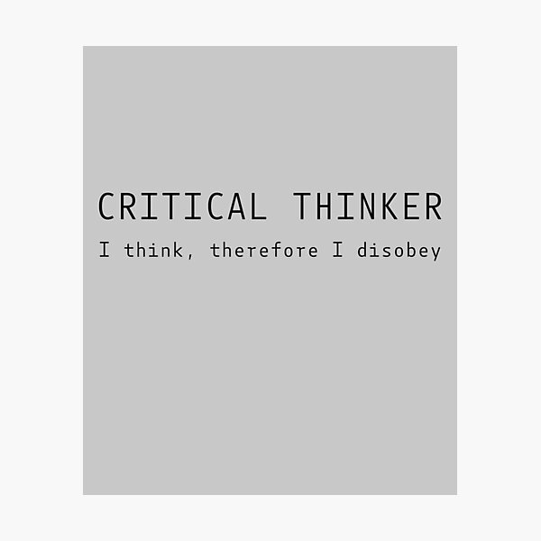 Critical thinker: I think, therefore I disobey Photographic Print