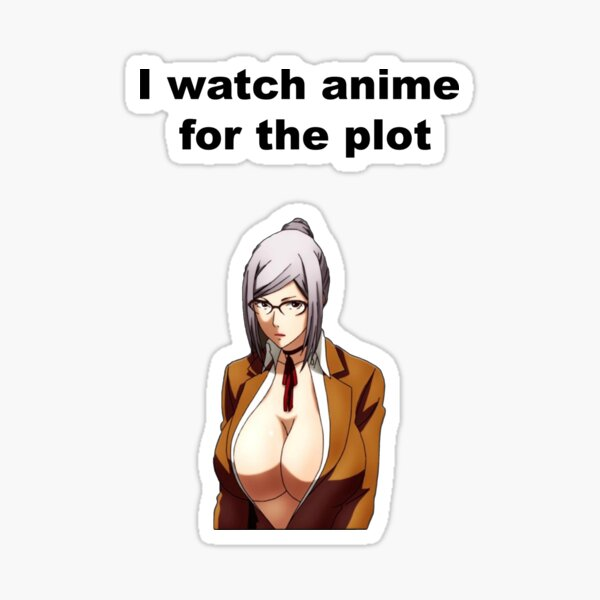 I watch anime for the plot Sticker