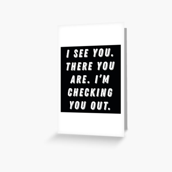 I see you. There you are. I'm checking you out. Greeting Card