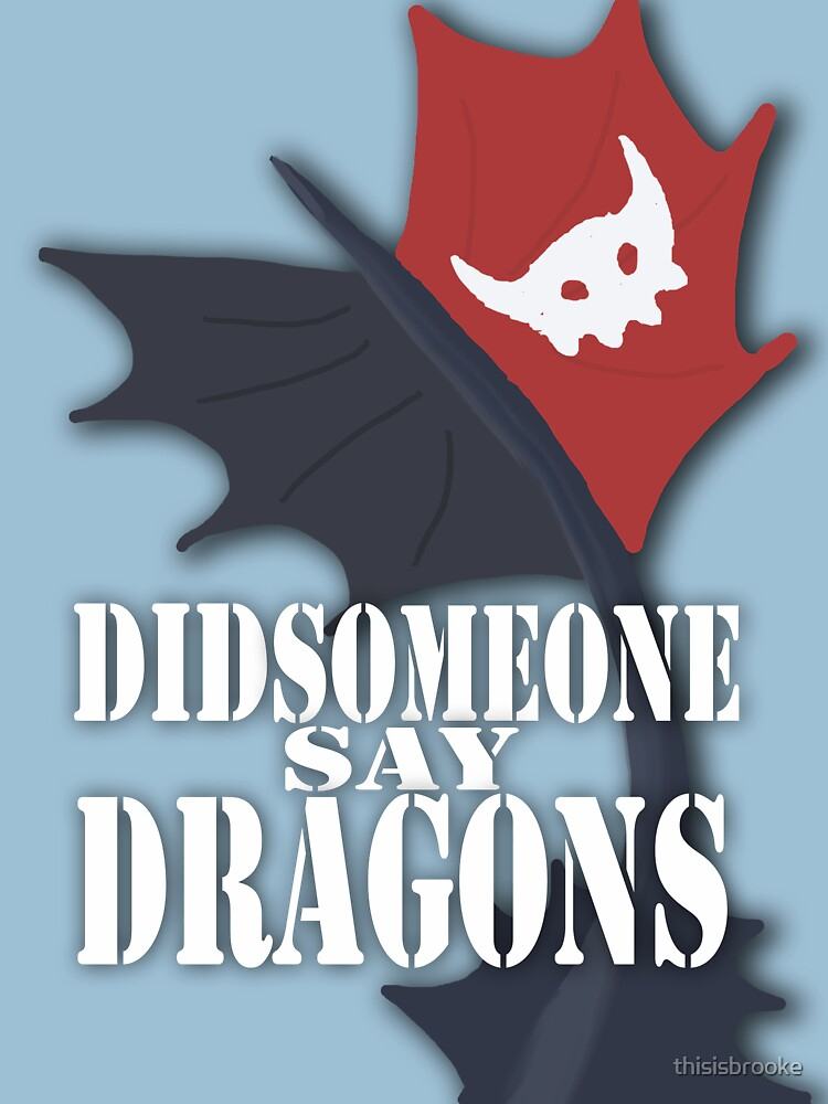 """""""Did Someone Say """"DRAGONS"""" HTTYD Fandom Tee by thisisbrooke"""