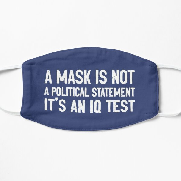 A Mask Is Not A Political Statement It's An IQ Test Mask Mask