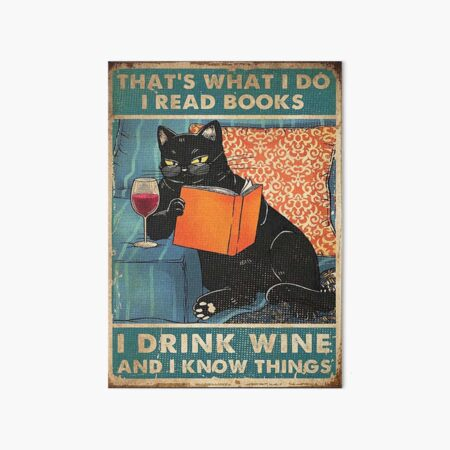 That's what i do I read books I drink wine and I know things  Art Board Print