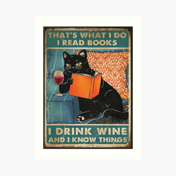 That's what i do I read books I drink wine and I know things  Art Print