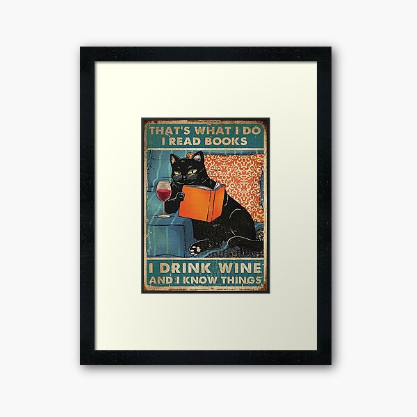 That's what i do I read books I drink wine and I know things  Framed Art Print