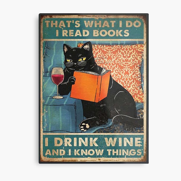 That's what i do I read books I drink wine and I know things  Metal Print