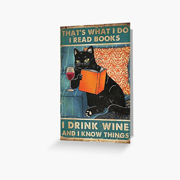 That's what i do I read books I drink wine and I know things  Greeting Card
