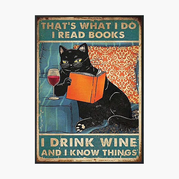 That's what i do I read books I drink wine and I know things  Photographic Print