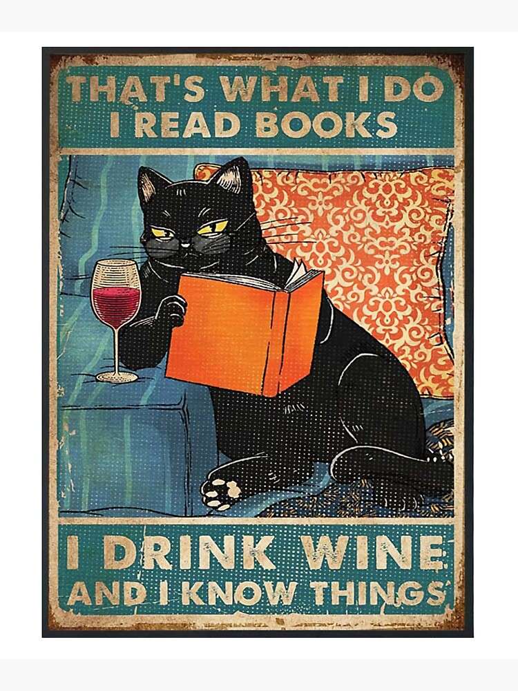 That's what i do I read books I drink wine and I know things  by cuetokathleen