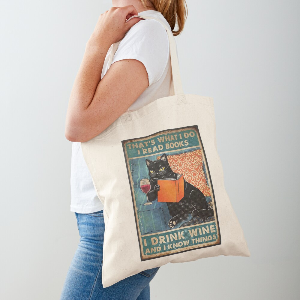 That's what i do I read books I drink wine and I know things  Tote Bag