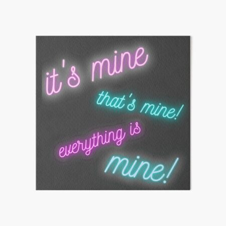 it's mine, that's mine, everything is mine Art Board Print