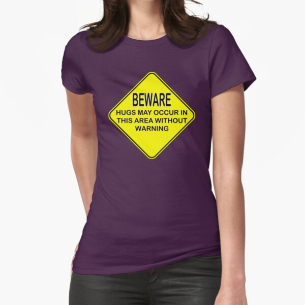 hugs warning sign Fitted T-Shirt