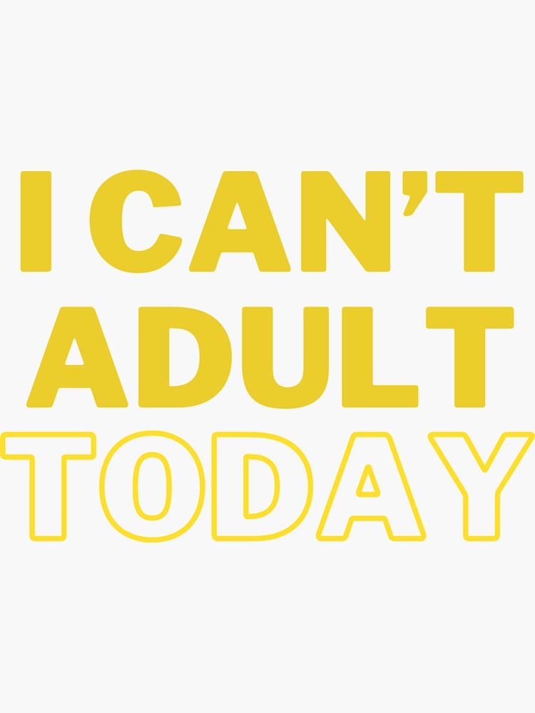 I Can't Adult Today by NiaAndNoa
