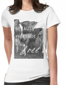 BecauseWhenIRideAllIFeelsFree - Tee Womens Fitted T-Shirt