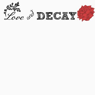 Love & Decay #1 by realitysabotage