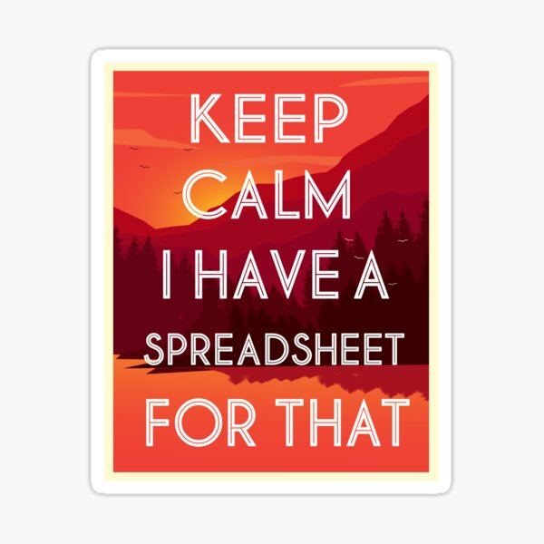 Keep Calm I Have A Spreadsheet For That Sticker