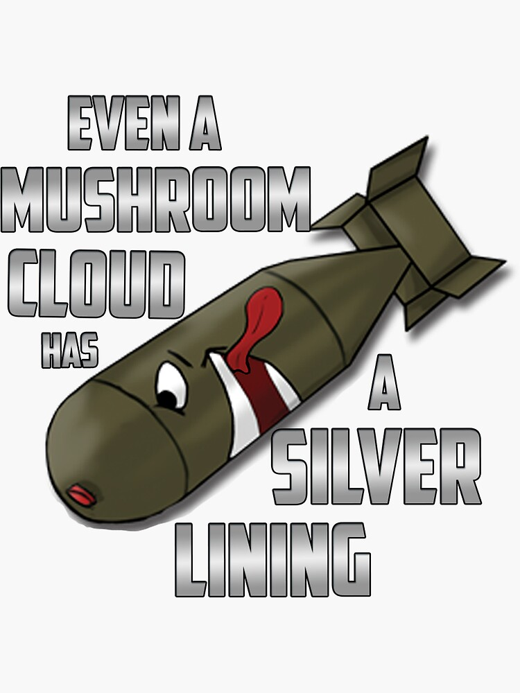 Even a mushroom cloud has a silver lining bomb design by 55hoser