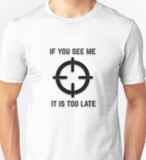 If you see me, it is to late Unisex T-Shirt