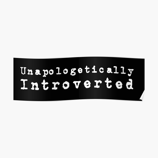 Unapologetic Introvert Tshirt Poster