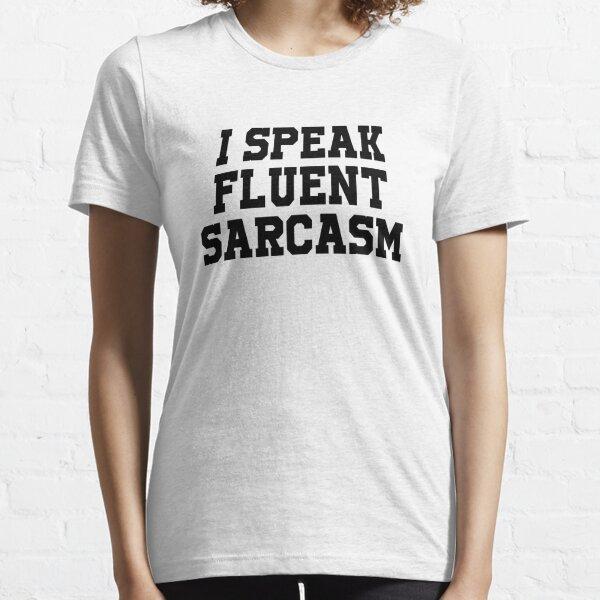 I Speak Fluent Sarcasm Funny Saying Essential T-Shirt