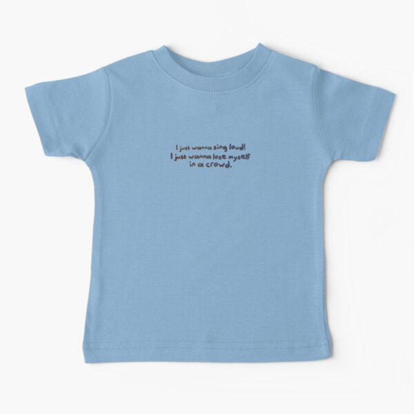 Sing Loud, Lose Myself in a Crowd! - Troye Design Baby T-Shirt